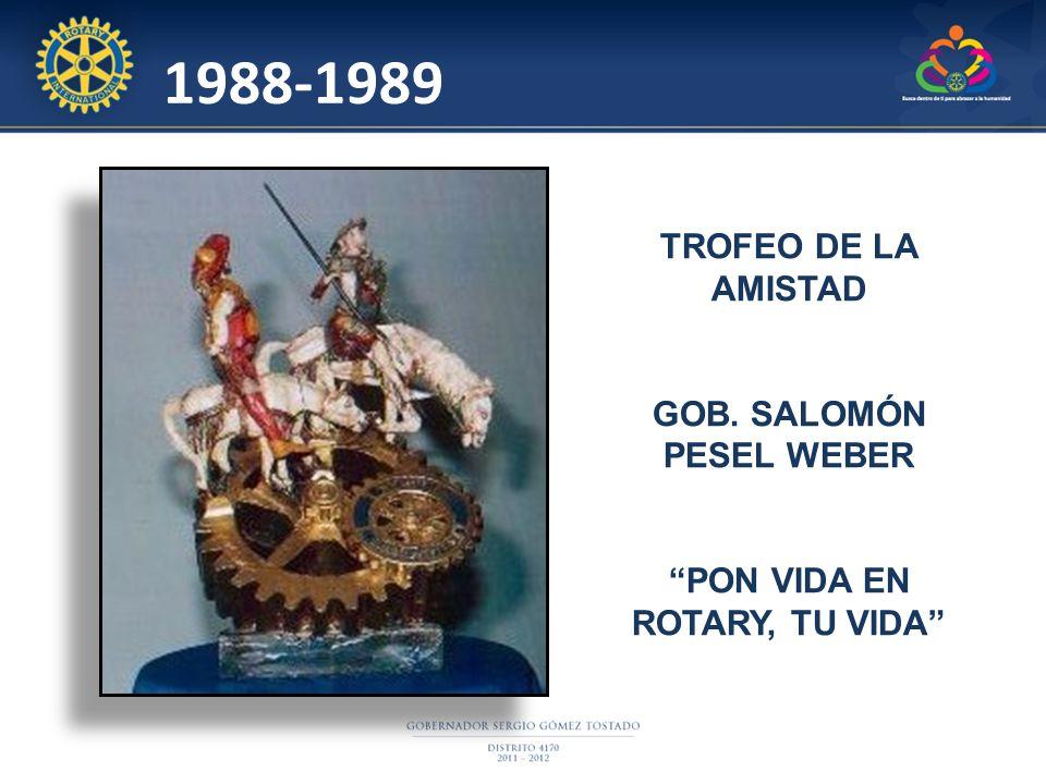 1988-1989 TROFEO DE LA AMISTAD GOB. SALOMÓN PESEL WEBER PON VIDA EN ROTARY, TU VIDA
