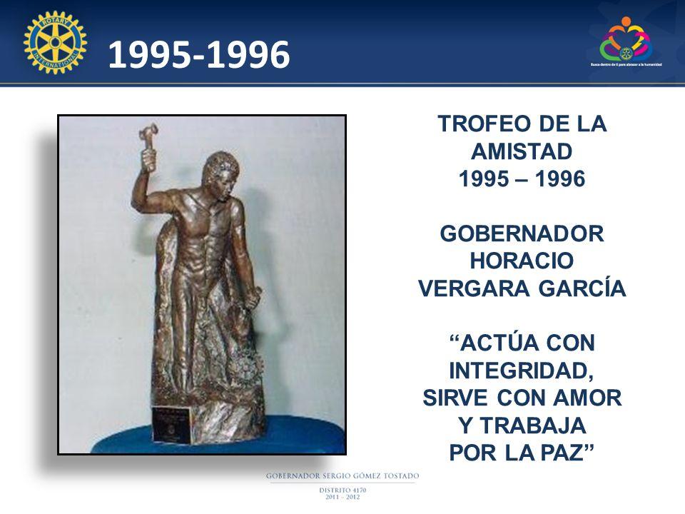 1995-1996 TROFEO DE LA AMISTAD 1995 – 1996 GOBERNADOR HORACIO VERGARA GARCÍA ACTÚA CON INTEGRIDAD, SIRVE CON AMOR Y TRABAJA POR LA PAZ