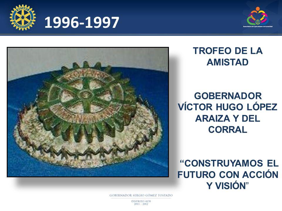 TROFEO DE LA AMISTAD GOBERNADOR VÍCTOR HUGO LÓPEZ ARAIZA Y DEL CORRAL CONSTRUYAMOS EL FUTURO CON ACCIÓN Y VISIÓN 1996-1997