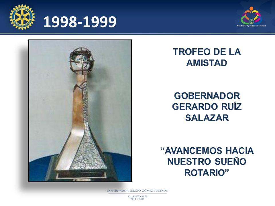1998-1999 TROFEO DE LA AMISTAD GOBERNADOR GERARDO RUÍZ SALAZAR AVANCEMOS HACIA NUESTRO SUEÑO ROTARIO