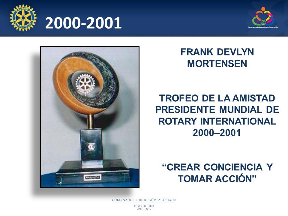 2000-2001 FRANK DEVLYN MORTENSEN TROFEO DE LA AMISTAD PRESIDENTE MUNDIAL DE ROTARY INTERNATIONAL 2000–2001 CREAR CONCIENCIA Y TOMAR ACCIÓN
