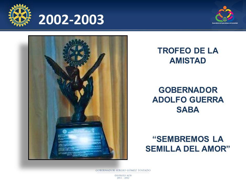 2002-2003 TROFEO DE LA AMISTAD GOBERNADOR ADOLFO GUERRA SABA SEMBREMOS LA SEMILLA DEL AMOR