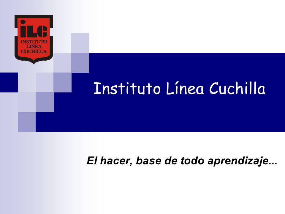 Instituto Línea Cuchilla El hacer, base de todo aprendizaje...