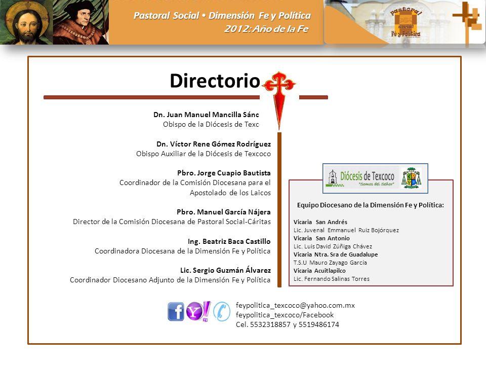 Pastoral Social Dimensión Fe y Política 2012: Año de la Fe feypolitica_texcoco@yahoo.com.mx feypolitica_texcoco/Facebook Cel. 5532318857 y 5519486174