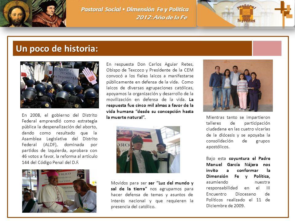 Pastoral Social Dimensión Fe y Política 2012: Año de la Fe Un poco de historia: En 2008, el gobierno del Distrito Federal emprendió como estrategia pú