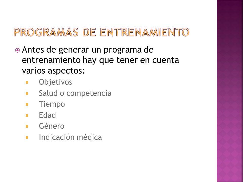 Antes de generar un programa de entrenamiento hay que tener en cuenta varios aspectos: Objetivos Salud o competencia Tiempo Edad Género Indicación médica