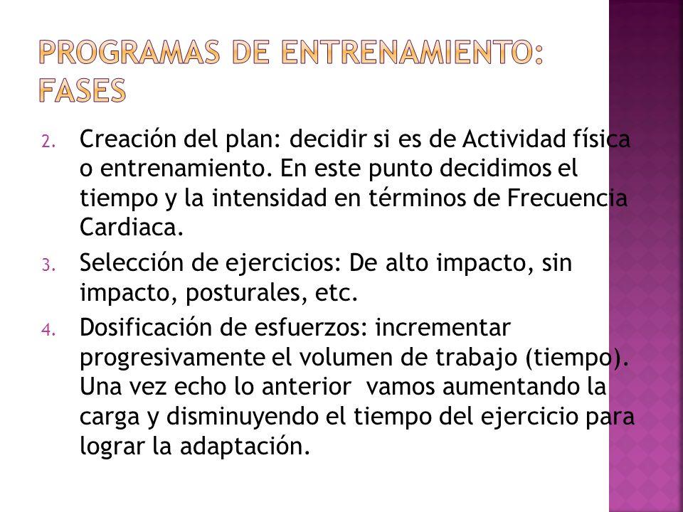 2. Creación del plan: decidir si es de Actividad física o entrenamiento. En este punto decidimos el tiempo y la intensidad en términos de Frecuencia C