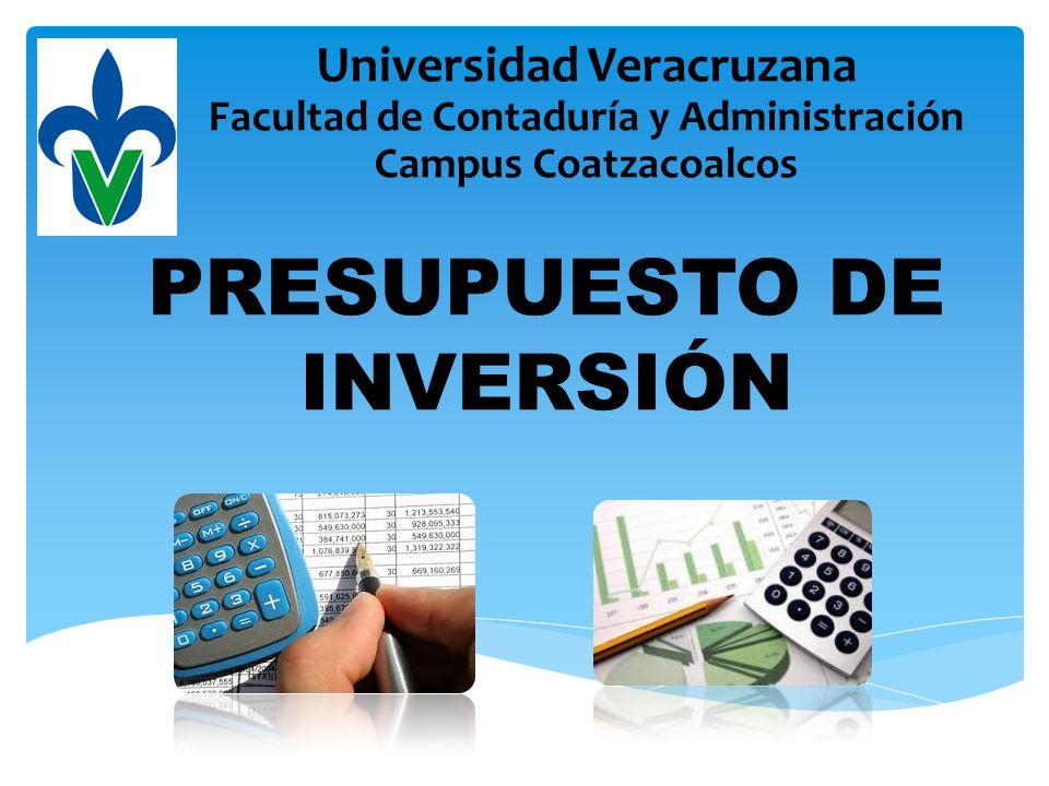 Universidad Veracruzana Facultad de Contaduría y Administración Campus Coatzacoalcos PRESUPUESTO DE INVERSIÓN