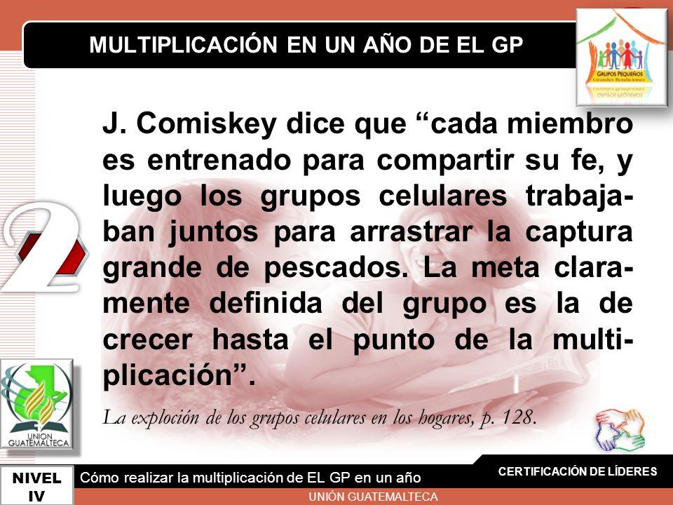 LOGO J. Comiskey dice que cada miembro es entrenado para compartir su fe, y luego los grupos celulares trabaja- ban juntos para arrastrar la captura g