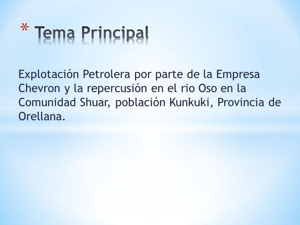 Explotación Petrolera por parte de la Empresa Chevron y la repercusión en el rio Oso en la Comunidad Shuar, población Kunkuki, Provincia de Orellana.