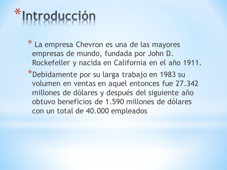 * La empresa Chevron es una de las mayores empresas de mundo, fundada por John D.