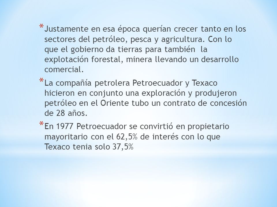 * Justamente en esa época querían crecer tanto en los sectores del petróleo, pesca y agricultura.