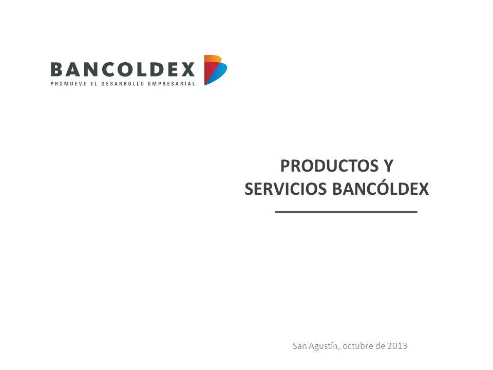 PRODUCTOS Y SERVICIOS BANCÓLDEX San Agustín, octubre de 2013