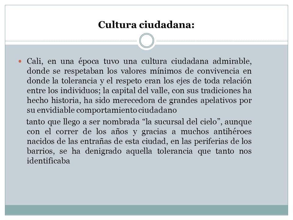 Cultura ciudadana: Cali, en una época tuvo una cultura ciudadana admirable, donde se respetaban los valores mínimos de convivencia en donde la toleran