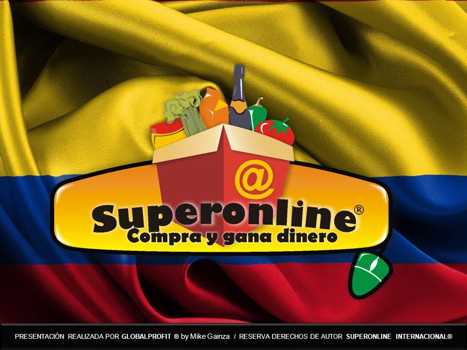 PRESENTACIÓN REALIZADA POR GLOBALPROFIT ® by Mike Gainza / RESERVA DERECHOS DE AUTOR SUPERONLINE INTERNACIONAL®