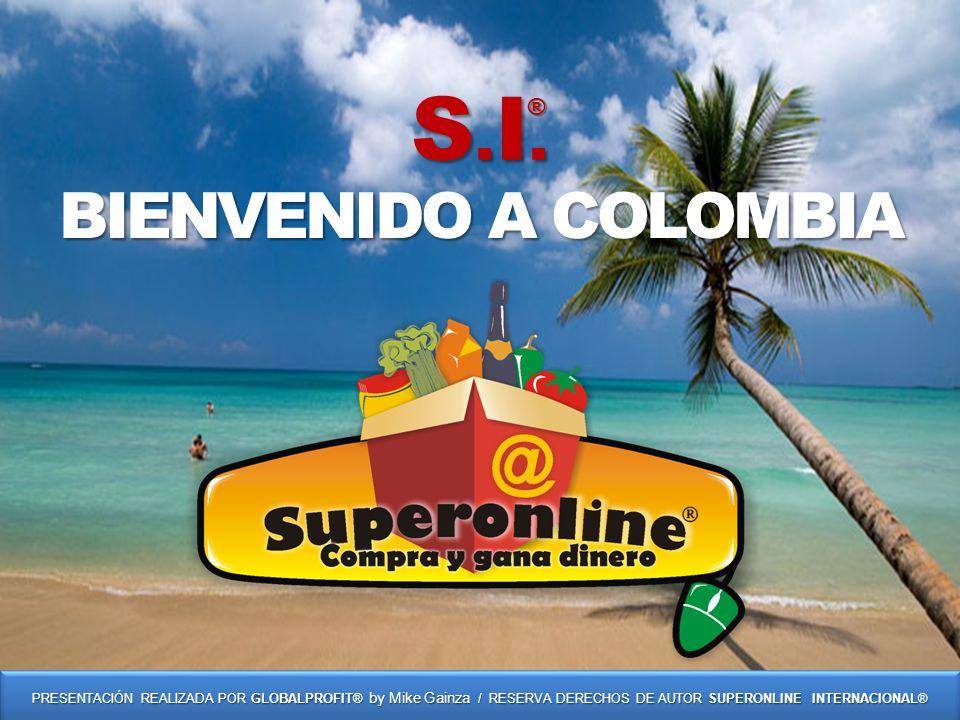 BIENVENIDO A COLOMBIA PRESENTACIÓN REALIZADA POR GLOBALPROFIT® by Mike Gainza / RESERVA DERECHOS DE AUTOR SUPERONLINE INTERNACIONAL® S.I.S.I.S.I.S.I.