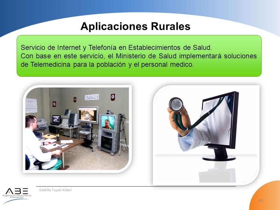 41 Satélite Tupak Katari Aplicaciones Rurales Servicio de Internet y Telefonía en Establecimientos de Salud.