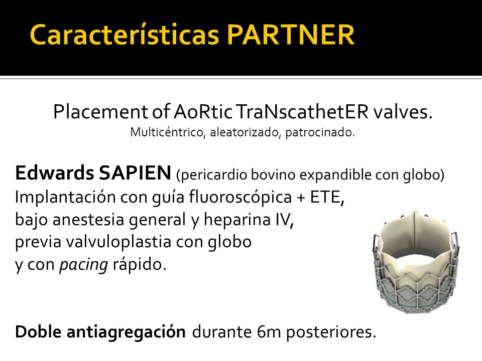 Placement of AoRtic TraNscathetER valves. Multicéntrico, aleatorizado, patrocinado. Edwards SAPIEN (pericardio bovino expandible con globo) Implantaci