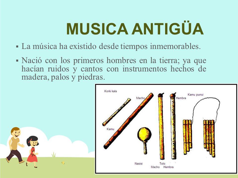 MUSICA ANTIGUA Hace más o menos 51 mil años o más nuestros antepasados inventaron la música.