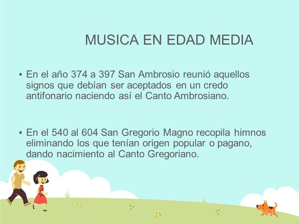 MUSICA EN EDAD MEDIA CANTO GREGORIANO: Nació en la Iglesia en el año 540 d.C., fue inventado por el Papa Gregorio Magno.