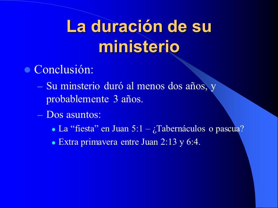 La duración de su ministerio Conclusión: – Su minsterio duró al menos dos años, y probablemente 3 años.