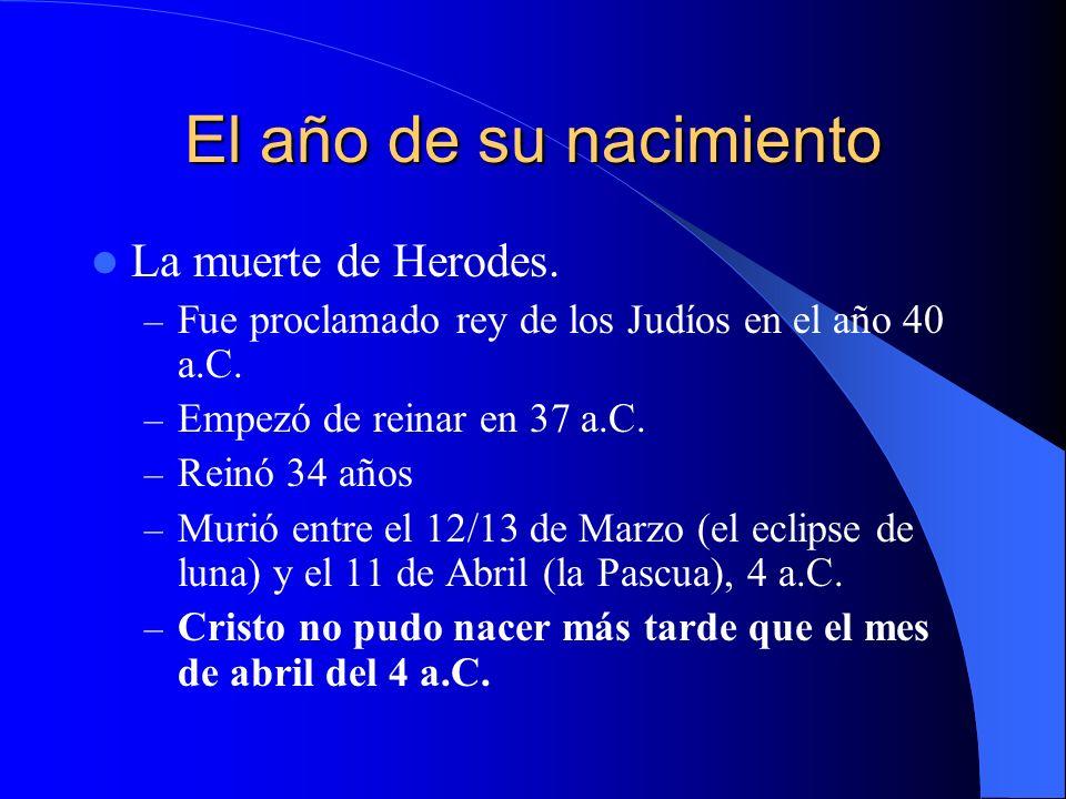 El año de su nacimiento La muerte de Herodes.– Fue proclamado rey de los Judíos en el año 40 a.C.