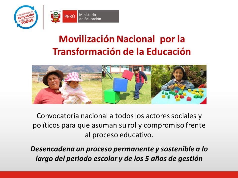 Movilización Nacional por la Transformación de la Educación Convocatoria nacional a todos los actores sociales y políticos para que asuman su rol y compromiso frente al proceso educativo.
