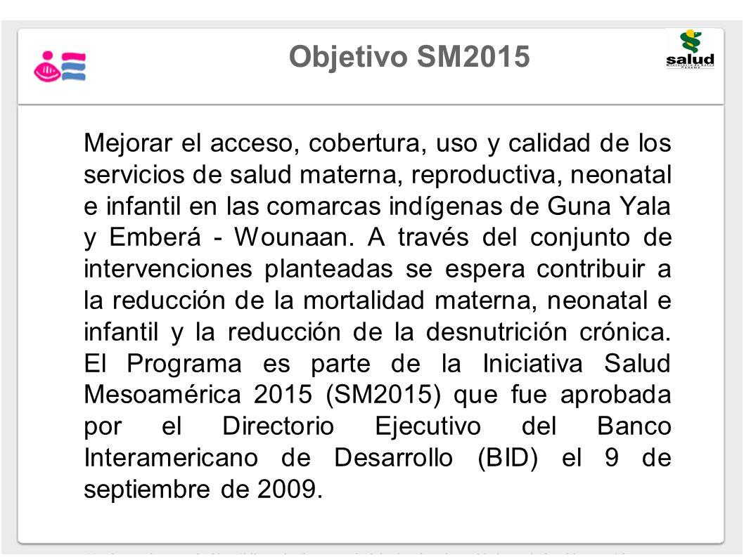 Objetivo SM2015 Mejorar el acceso, cobertura, uso y calidad de los servicios de salud materna, reproductiva, neonatal e infantil en las comarcas indíg