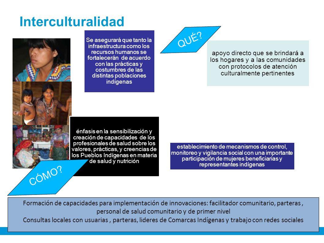 Interculturalidad Se asegurará que tanto la infraestructura como los recursos humanos se fortalecerán de acuerdo con las prácticas y costumbres de las