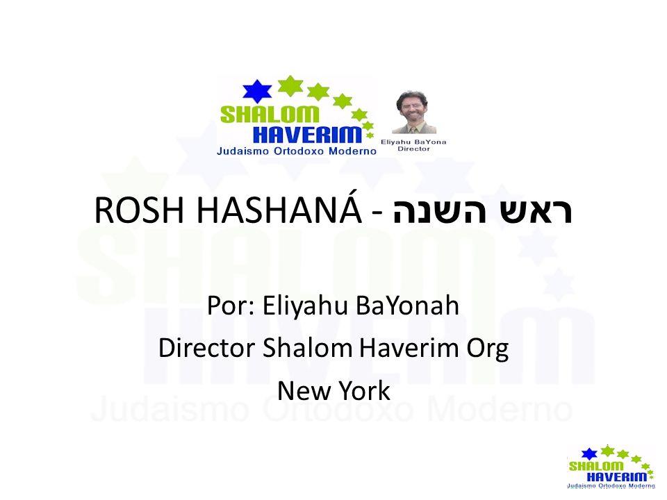 ROSH HASHANÁ - ראש השנה Por: Eliyahu BaYonah Director Shalom Haverim Org New York