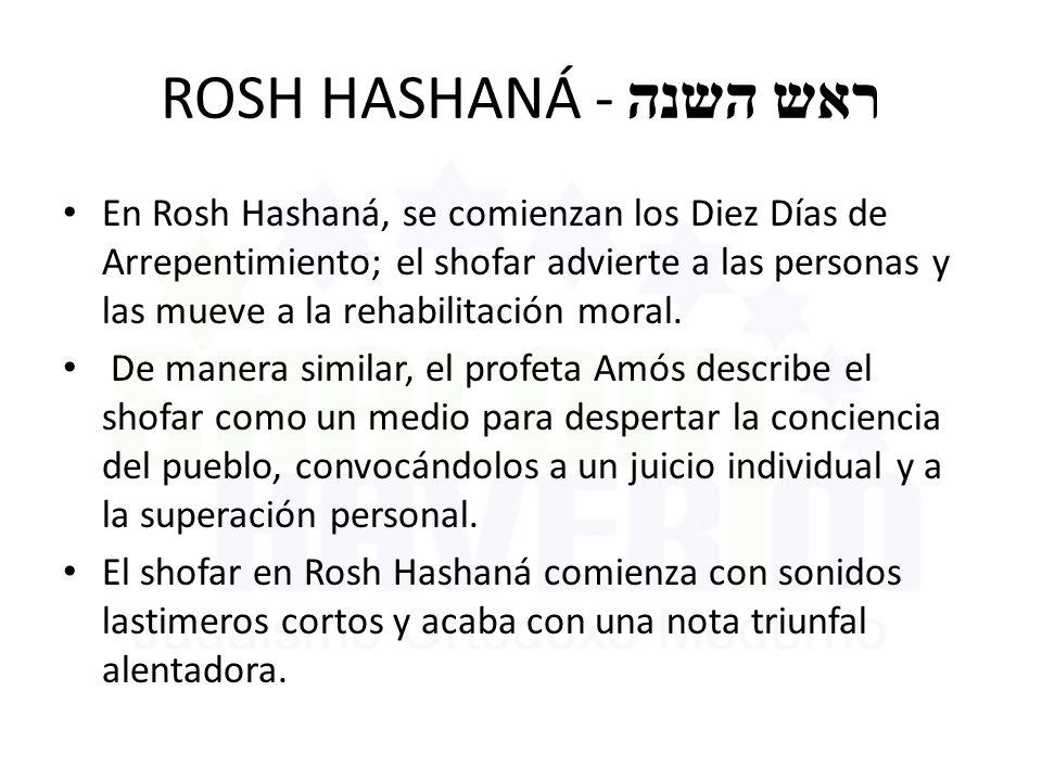 ROSH HASHANÁ - ראש השנה En Rosh Hashaná, se comienzan los Diez Días de Arrepentimiento; el shofar advierte a las personas y las mueve a la rehabilitac