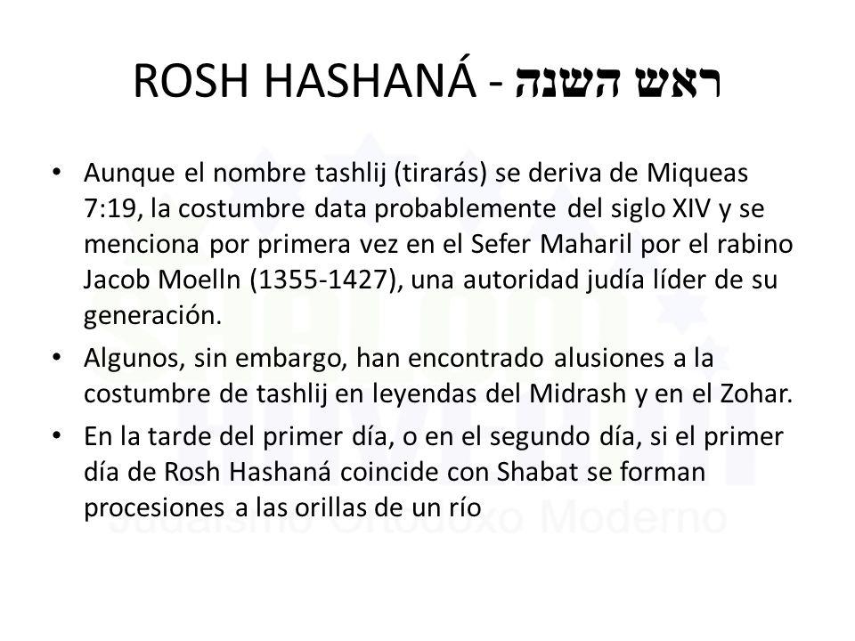 ROSH HASHANÁ - ראש השנה Aunque el nombre tashlij (tirarás) se deriva de Miqueas 7:19, la costumbre data probablemente del siglo XIV y se menciona por