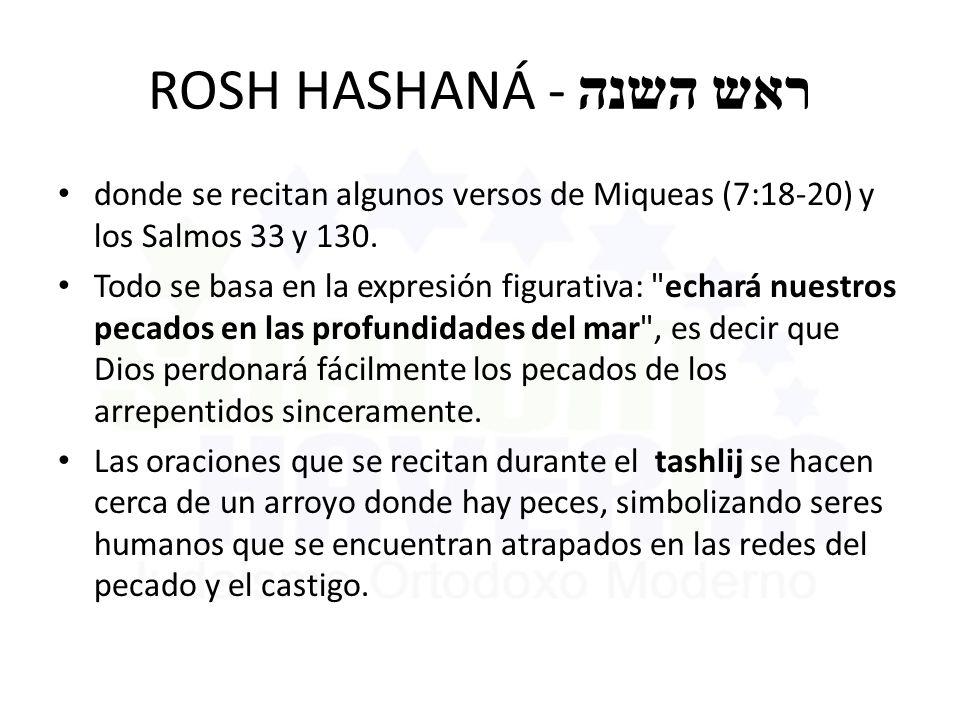 ROSH HASHANÁ - ראש השנה donde se recitan algunos versos de Miqueas (7:18-20) y los Salmos 33 y 130. Todo se basa en la expresión figurativa: