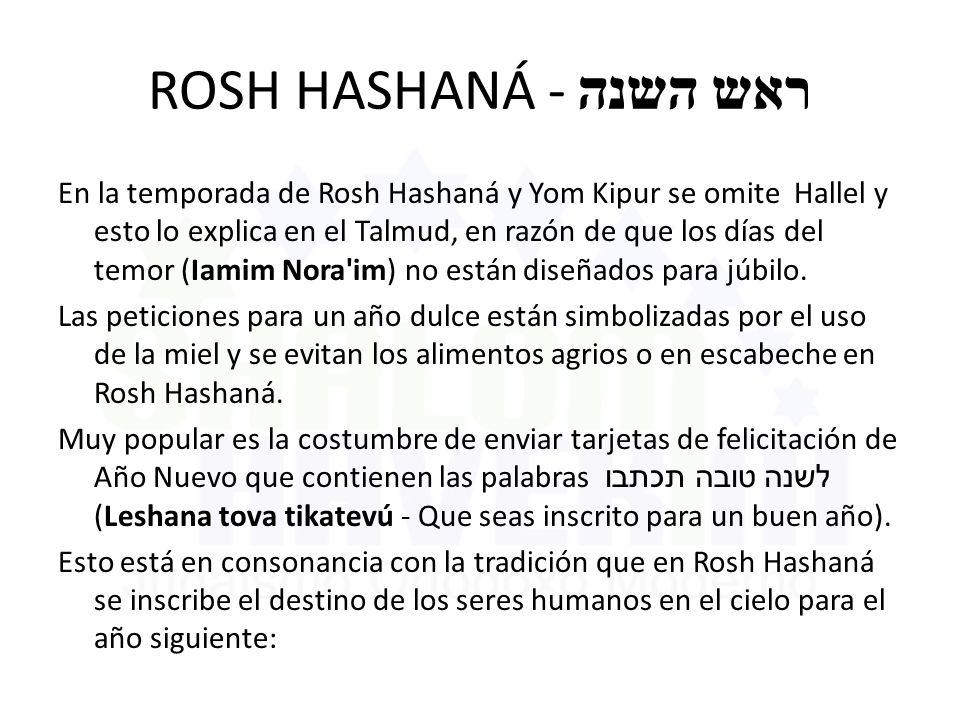 ROSH HASHANÁ - ראש השנה En la temporada de Rosh Hashaná y Yom Kipur se omite Hallel y esto lo explica en el Talmud, en razón de que los días del temor