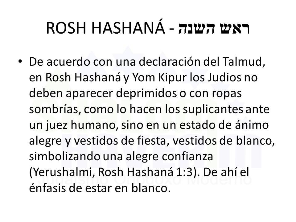 ROSH HASHANÁ - ראש השנה De acuerdo con una declaración del Talmud, en Rosh Hashaná y Yom Kipur los Judios no deben aparecer deprimidos o con ropas som