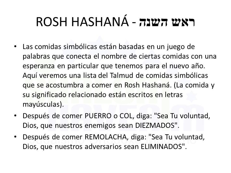 ROSH HASHANÁ - ראש השנה Las comidas simbólicas están basadas en un juego de palabras que conecta el nombre de ciertas comidas con una esperanza en par