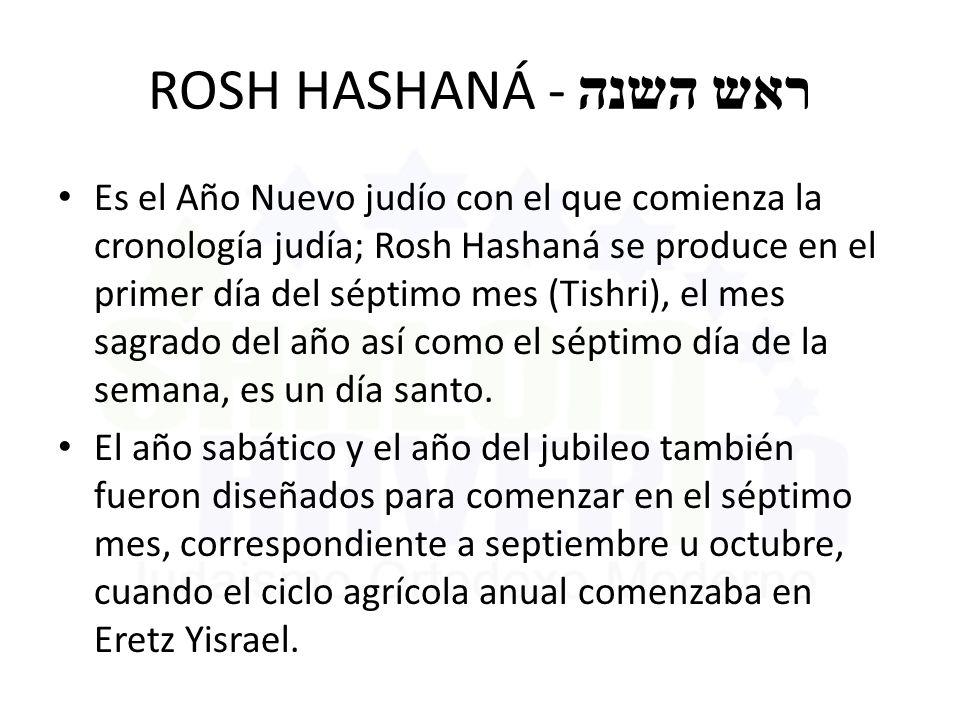 ROSH HASHANÁ - ראש השנה Es el Año Nuevo judío con el que comienza la cronología judía; Rosh Hashaná se produce en el primer día del séptimo mes (Tishr