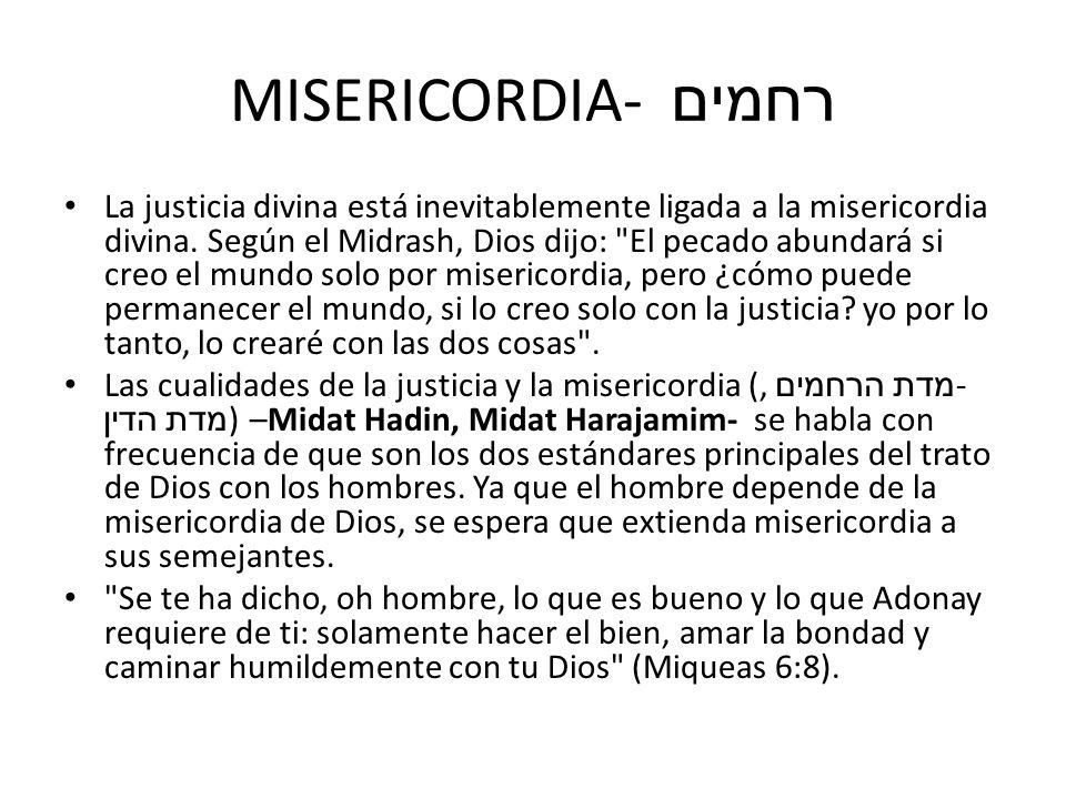 MISERICORDIA- רחמים La justicia divina está inevitablemente ligada a la misericordia divina. Según el Midrash, Dios dijo: