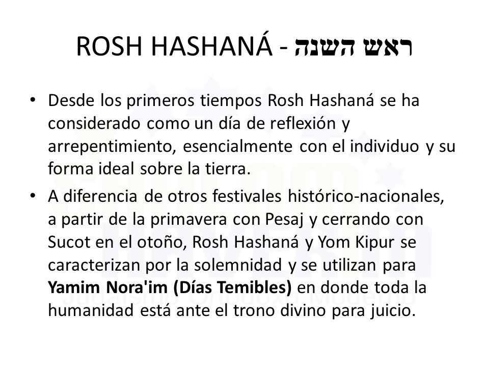 ROSH HASHANÁ - ראש השנה Desde los primeros tiempos Rosh Hashaná se ha considerado como un día de reflexión y arrepentimiento, esencialmente con el ind