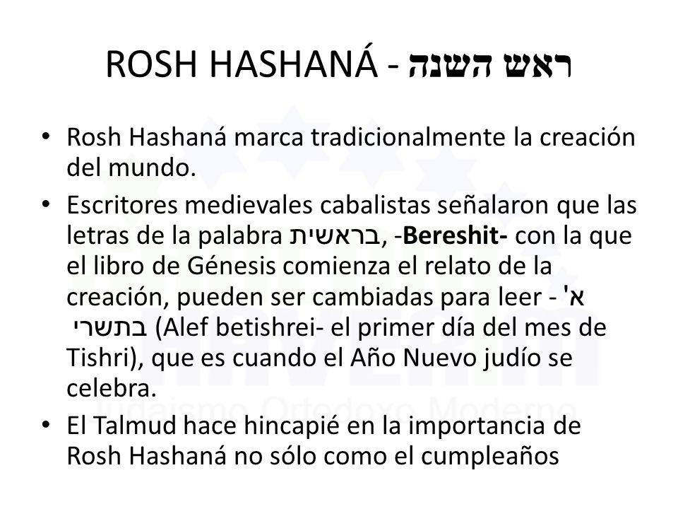 ROSH HASHANÁ - ראש השנה Rosh Hashaná marca tradicionalmente la creación del mundo. Escritores medievales cabalistas señalaron que las letras de la pal