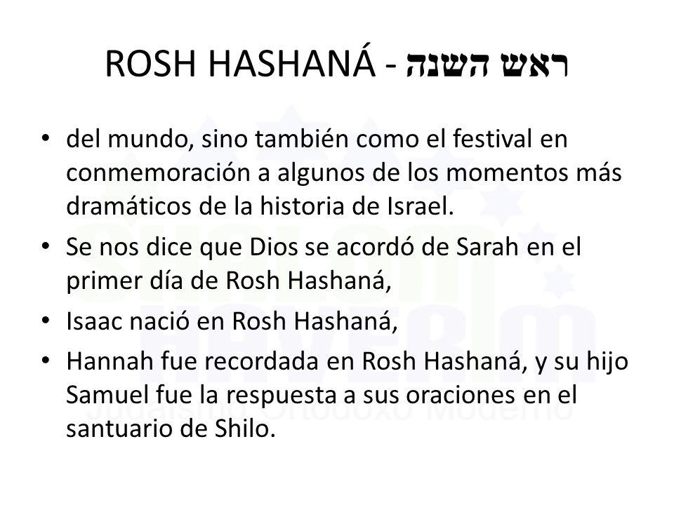 ROSH HASHANÁ - ראש השנה del mundo, sino también como el festival en conmemoración a algunos de los momentos más dramáticos de la historia de Israel. S