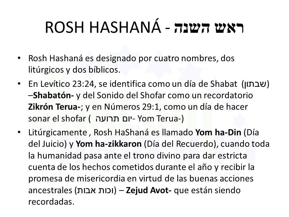ROSH HASHANÁ - ראש השנה Rosh Hashaná es designado por cuatro nombres, dos litúrgicos y dos bíblicos. En Levítico 23:24, se identifica como un día de S