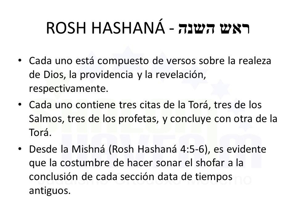 ROSH HASHANÁ - ראש השנה Cada uno está compuesto de versos sobre la realeza de Dios, la providencia y la revelación, respectivamente. Cada uno contiene