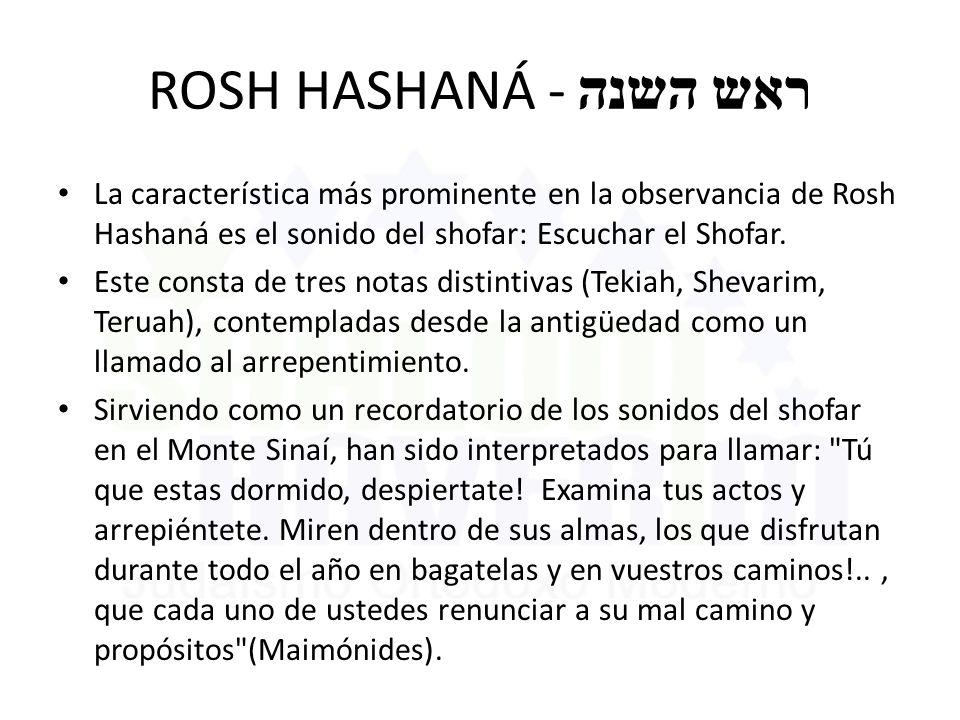 ROSH HASHANÁ - ראש השנה La característica más prominente en la observancia de Rosh Hashaná es el sonido del shofar: Escuchar el Shofar. Este consta de