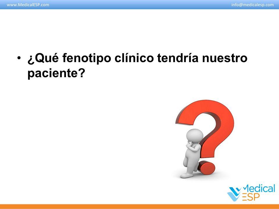 ¿Qué fenotipo clínico tendría nuestro paciente?