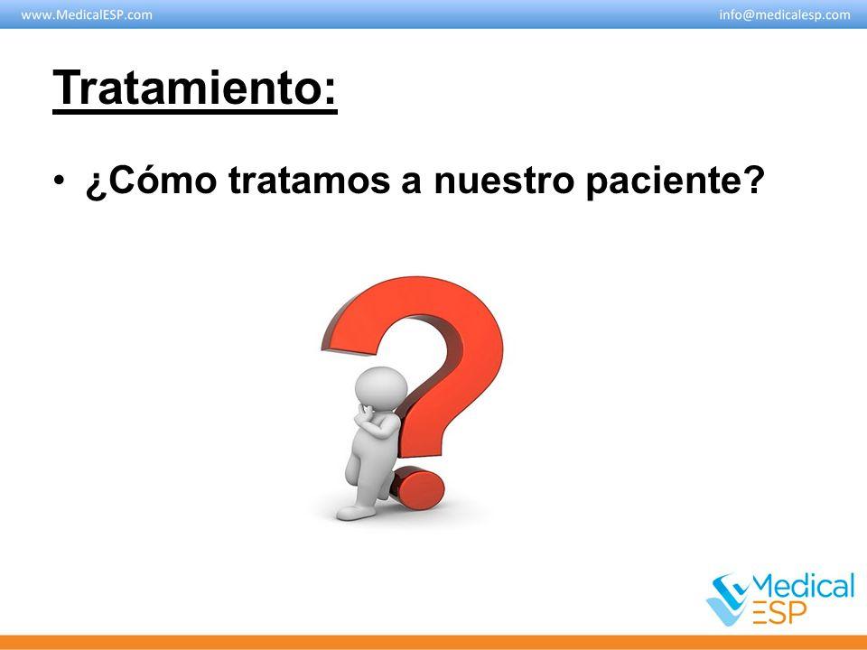 Tratamiento: ¿Cómo tratamos a nuestro paciente?