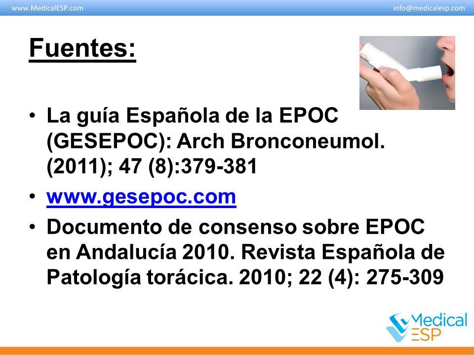 Fuentes: La guía Española de la EPOC (GESEPOC): Arch Bronconeumol. (2011); 47 (8):379-381 www.gesepoc.com Documento de consenso sobre EPOC en Andalucí