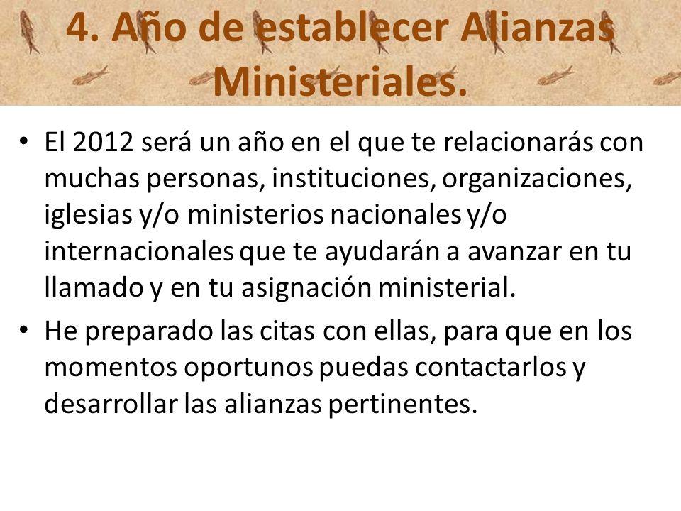 4. Año de establecer Alianzas Ministeriales. El 2012 será un año en el que te relacionarás con muchas personas, instituciones, organizaciones, iglesia
