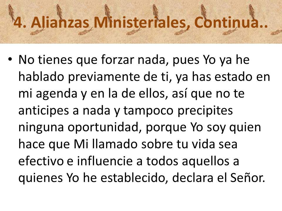 4. Alianzas Ministeriales, Continua.. No tienes que forzar nada, pues Yo ya he hablado previamente de ti, ya has estado en mi agenda y en la de ellos,