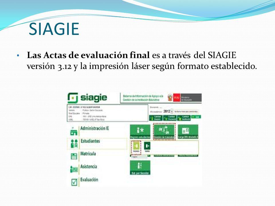 SIAGIE Las Actas de evaluación final es a través del SIAGIE versión 3.12 y la impresión láser según formato establecido.